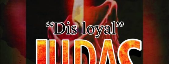 """DIS LOYAL"" JUDAS"