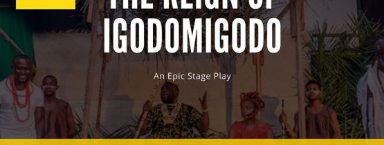 The Reign of Igodomigodo – a Stage Play