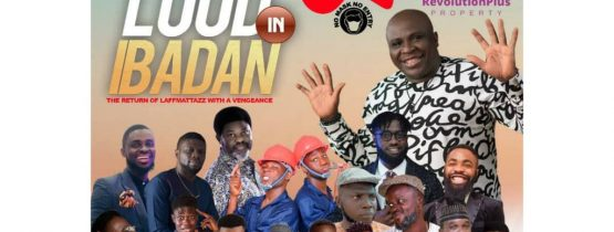 LOUD IN IBADAN (LAFFMATTAZZ THE RETURN … WITH A VENGEANCE)